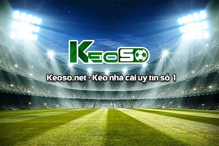 Keoso.tv là địa chỉ soi kèo đáng tin cậy hiện nay